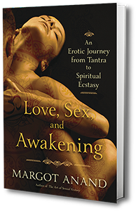 Love, sex & awakening - Last Book of Margot Anand